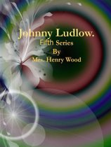 Johnny Ludlow: Fifth Series