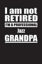 I Am Not Retired I'm A Professional Jazz Grandpa
