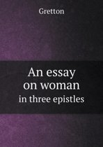 An Essay on Woman in Three Epistles