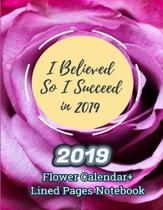I Believed So I Succeed in 2019 (2019 Flower Calendar+lined Pages Notebook)