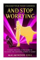 Unleash Your Inner Goddess and Stop Worrying