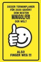 Dieser Terminplaner f�r 2020 geh�rt dem besten Minigolfer der Welt - also Finger Weg !!!: Organizer f�r das Jahr 2020 mit lustigem Spruch - Geschenk f