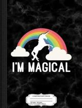I'm Magical Unicorn Composition Notebook