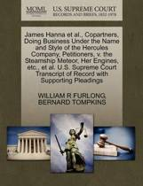 James Hanna Et Al., Copartners, Doing Business Under the Name and Style of the Hercules Company, Petitioners, V. the Steamship Meteor, Her Engines, Etc., Et Al. U.S. Supreme Court Transcript of Record with Supporting Pleadings