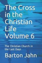The Cross in the Christian Life Volume 6