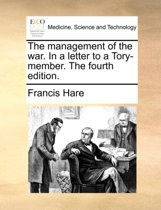 The Management of the War. in a Letter to a Tory-Member. the Fourth Edition.