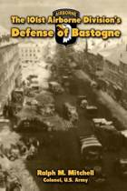 The 101st Airborne Division?s Defense of Bastogne