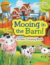Mooing in the Barn! a Farm Coloring Book