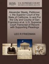 Alexander Steele, Petitioner, V. the Superior Court of the State of California, in and for the City and County of San Francisco Et Al. U.S. Supreme Court Transcript of Record with Supporting Pleadings