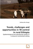 Trends, Challenges and Opportunities in Tb Control in Rural Ethiopia
