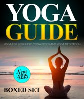 Yoga Guide: Yoga for Beginners, Yoga Poses and Yoga and Meditation