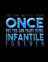 You Can Only Be Young Once But You Can Enjoy Being Infantile Forever
