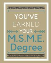 You've Earned Your M.S.M.E. Degree