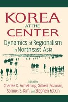 Korea at the Center: Dynamics of Regionalism in Northeast Asia