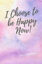 I Choose To Be Happy Now!