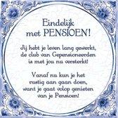 Delfts Blauwe Spreukentegel - Eindelijk met PENSIOEN!