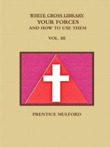 THE White Cross Library. Your Forces, and How to Use Them. Vol. III.