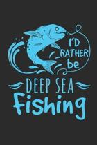 I'd rather be Deep Sea Fishing: Fishing Log for registration of catches and fishing trophies or women and men