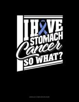 I Have Stomach Cancer So What?: Unruled Composition Book
