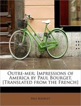 Outre-Mer; Impressions of America by Paul Bourget. [Translated from the French]