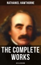 The Complete Works of Nathaniel Hawthorne (With Illustrations)