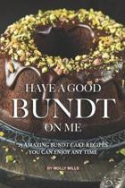 Have A Good Bundt on Me
