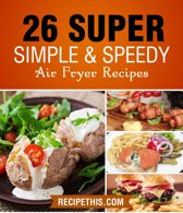 Air fryer Cooking: 26 Super Simple & Speedy Air Fryer Recipes
