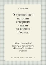 About the Ancient History of the Northern Slavs Until the Time of Rurik