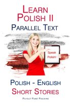 Learn Polish II - Parallel Text - Short Stories (English - Polish)