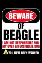 Beware Of Beagle I Am Not Responsible For My Over Affectionate Dog You Have Been Warned