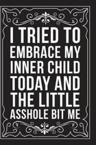 I Tried to Embrace My Inner Child Today and the Little Asshole Bit Me: Sarcastic blank lined journal, Funny 6''X9'' gift notebook for Mom, Best Friend,