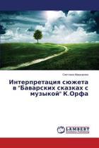 Interpretatsiya Syuzheta V Bavarskikh Skazkakh S Muzykoy K.Orfa