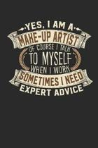 Yes, I Am a Make-Up Artist of Course I Talk to Myself When I Work Sometimes I Need Expert Advice