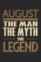 August The Man The Myth The Legend: August Notebook Journal 6x9 Personalized Customized Gift For Someones Surname Or First Name is August