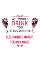 You Would Drink Too If You Were An Electronics Manuf. Technologist: Personal Electronics Manuf. Technologist Notebook, Electronics Manufacturing Techn