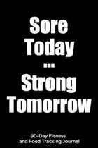 Sore Today Strong Tomorrow: 90-Day Fitness and Food Tracking Journal