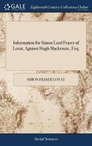 Information for Simon Lord Fraser of Lovat, Against Hugh Mackenzie, Esq