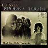 That Was Only Yesterday: The Best Of Spooky Tooth