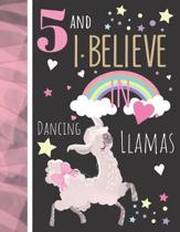 5 And I Believe In Dancing Llamas: Writing Journal To Doodle And Write In - Llama Gift For Girls Age 5 Years Old - Blank Lined Journaling Diary For Ki