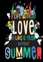 A Life Without Love Is Like a Year Without Summer