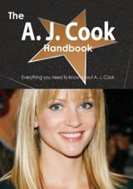 The A. J. Cook Handbook - Everything You Need to Know about A. J. Cook