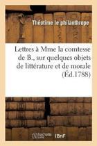 Lettres Mme La Comtesse de B., Sur Quelques Objets de Litt rature Et de Morale