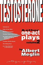Testosterone & Other One-Act Plays, Volume 2, by Albert Meglin