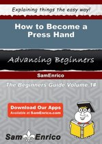 How to Become a Press Hand