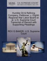 Humble Oil & Refining Company, Petitioner, V. Eighth Regional War Labor Board et al. U.S. Supreme Court Transcript of Record with Supporting Pleadings