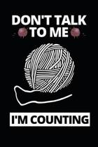 Don't Talk To Me I'm Counting: Funny Knitting Lovers Notebook/Journal (6'' X 9'') Great Knitters Gift Idea For Birthday Or Christmas