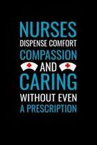 Nurses dispense comfort compassion and caring without even a: Best Nurse inspirationl gift for nurseeing student Blank line journal school size notebo