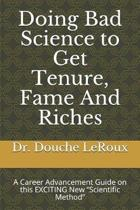 Doing Bad Science to Get Tenure, Fame and Riches