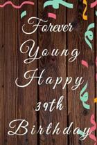 Forever Young Happy 39th Birthday: 39th Birthday Gift / forever young Journal / Notebook / Diary / Unique Greeting & Birthday Card Alternative