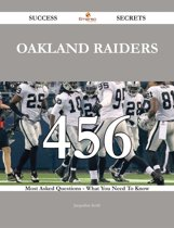 Oakland Raiders 456 Success Secrets - 456 Most Asked Questions On Oakland Raiders - What You Need To Know